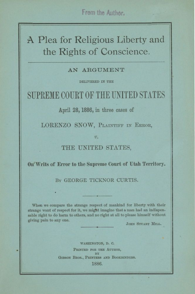 Plea for Religious Liberty and the Rights of Conscience. An argument delivered in the Supreme Court of the United States April 28, 1886, in three cases of Lorenzo Snow, Plaintiff in Error, v. the United States, on writs of error to the Supreme Court of Utah Territory. Mormonism, George Ticknor Curtis, Polygamy, Lorenzo Snow.