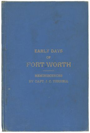 Reminiscences of Early Days in Fort Worth. Texas, Captain J. C. Terrell